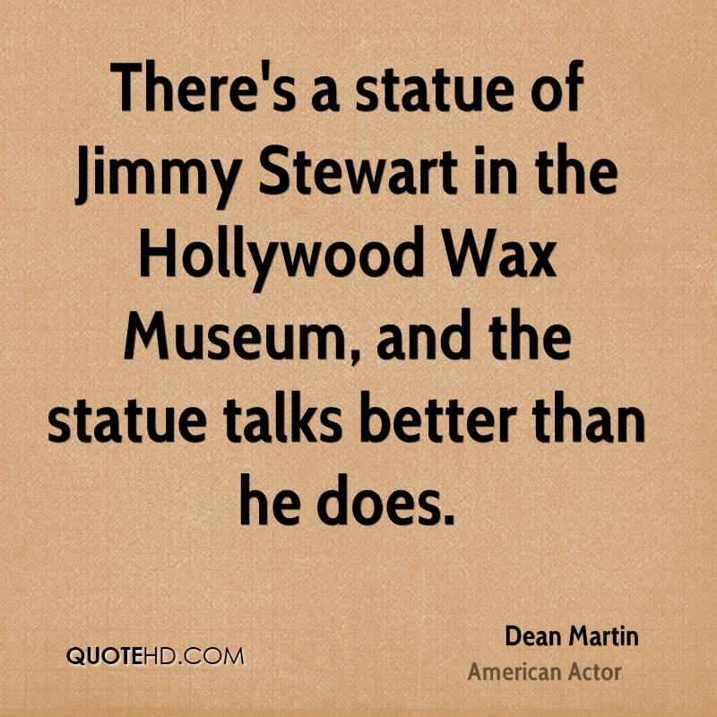 There's a statue of Jimmy Stewart in the Hollywood Wax Museum, and the statue talks better than he does.