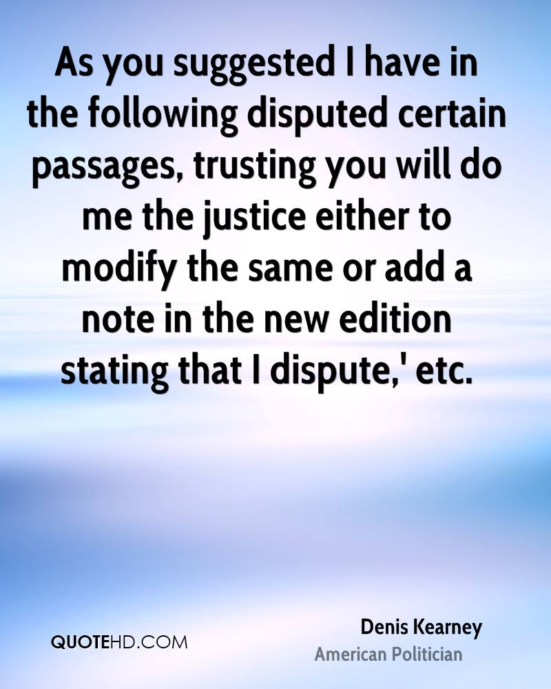 As you suggested I have in the following disputed certain passages, trusting you will do me the justice either to modify the same or add a note in the new edition stating that I dispute,' etc.