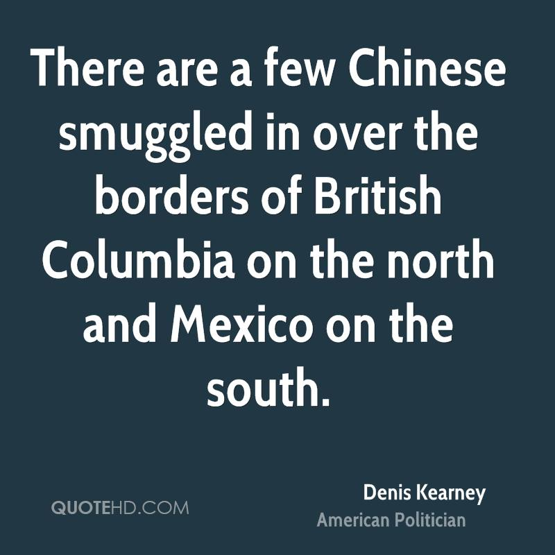 There are a few Chinese smuggled in over the borders of British Columbia on the north and Mexico on the south.