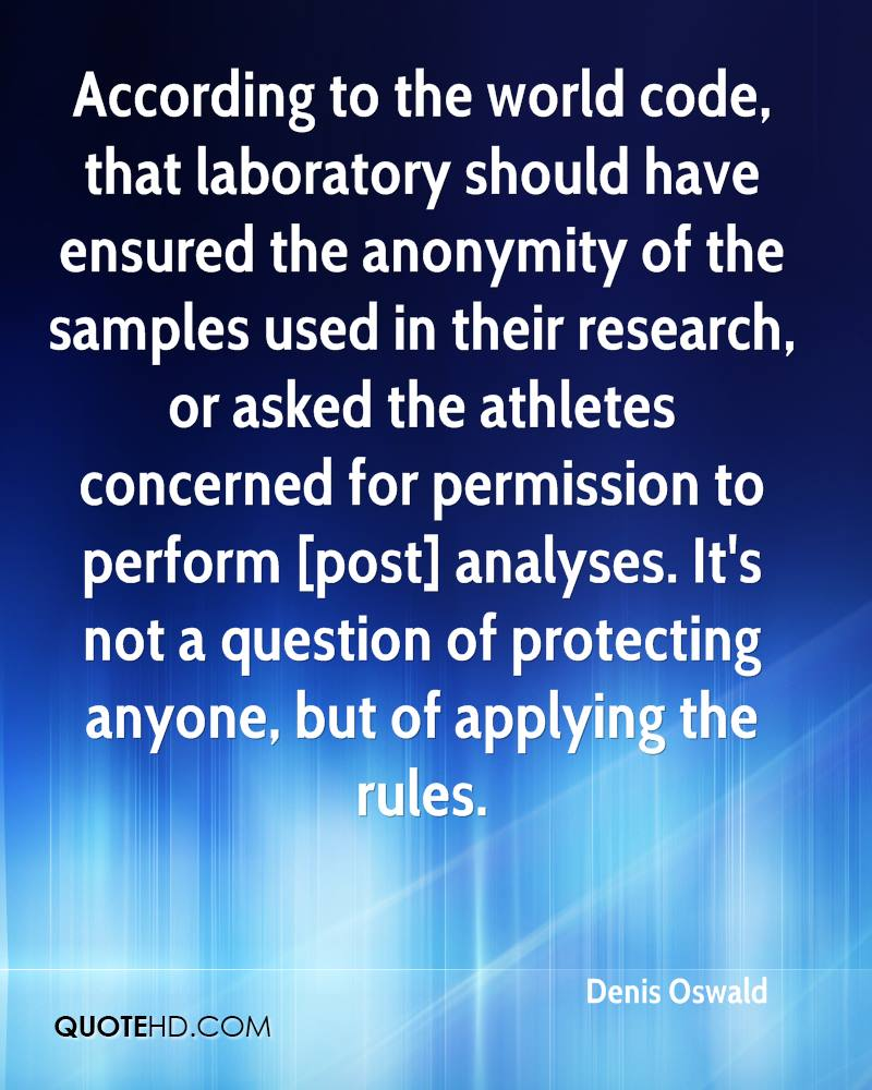 According to the world code, that laboratory should have ensured the anonymity of the samples used in their research, or asked the athletes concerned for permission to perform [post] analyses. It's not a question of protecting anyone, but of applying the rules.