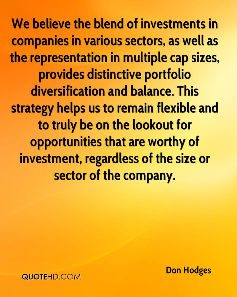 We believe the blend of investments in companies in various sectors, as well as the representation in multiple cap sizes, provides distinctive portfolio diversification and balance. This strategy helps us to remain flexible and to truly be on the lookout for opportunities that are worthy of investment, regardless of the size or sector of the company.