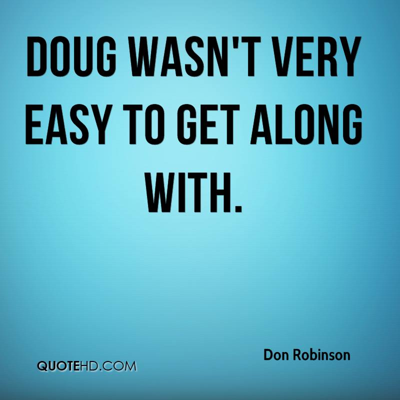 Doug wasn't very easy to get along with.