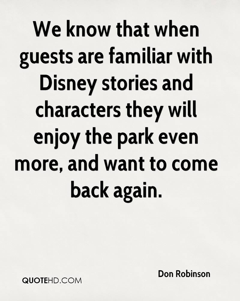 We know that when guests are familiar with Disney stories and characters they will enjoy the park even more, and want to come back again.