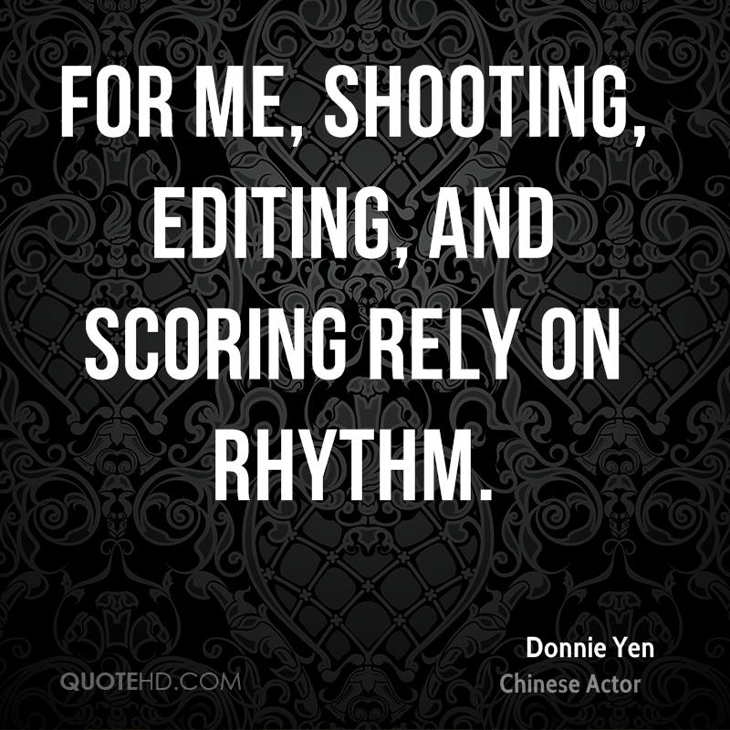 For me, shooting, editing, and scoring rely on rhythm.