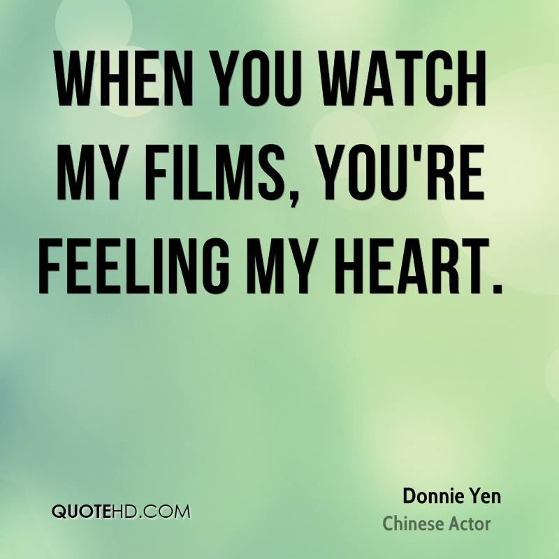 When you watch my films, you're feeling my heart.