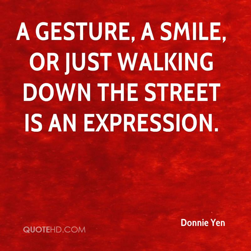 A gesture, a smile, or just walking down the street is an expression.