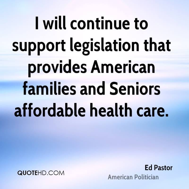 I will continue to support legislation that provides American families and Seniors affordable health care.