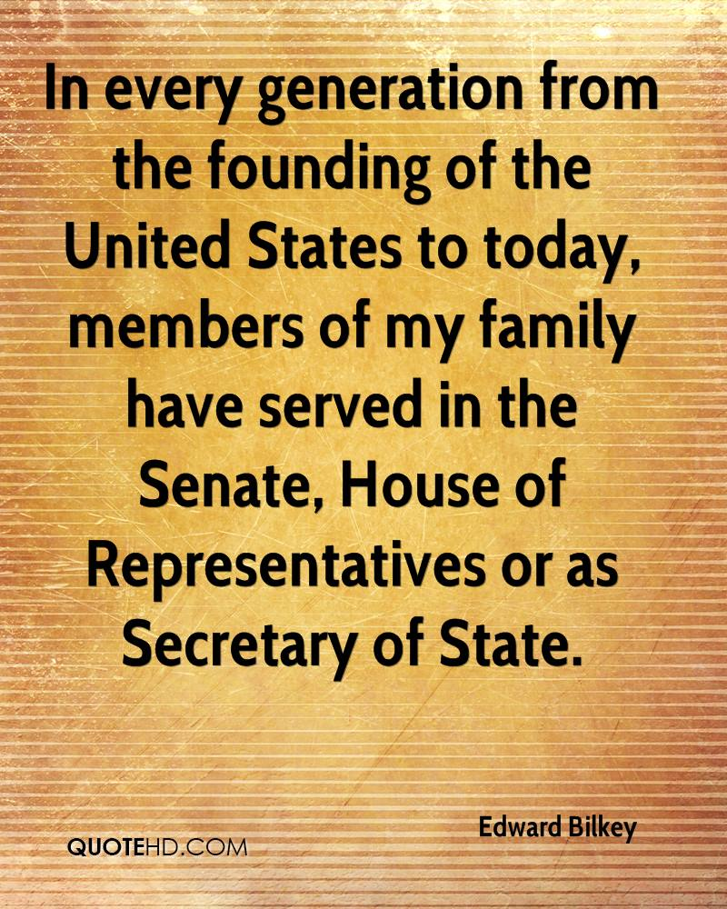 In every generation from the founding of the United States to today, members of my family have served in the Senate, House of Representatives or as Secretary of State.