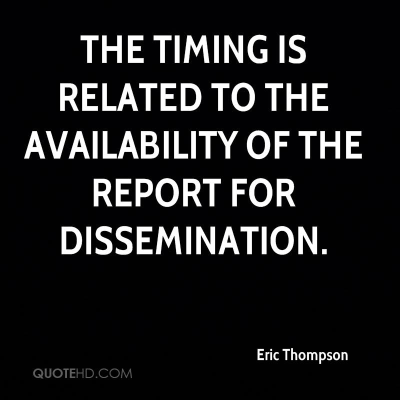 The timing is related to the availability of the report for dissemination.