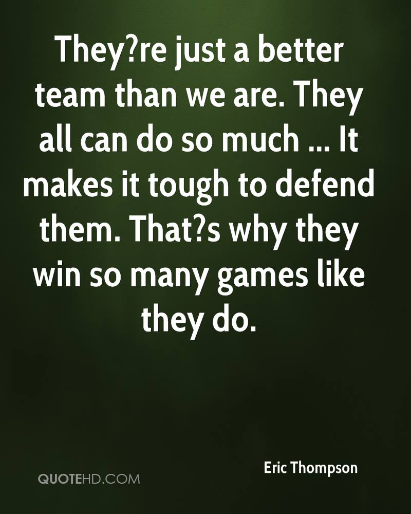 They?re just a better team than we are. They all can do so much ... It makes it tough to defend them. That?s why they win so many games like they do.