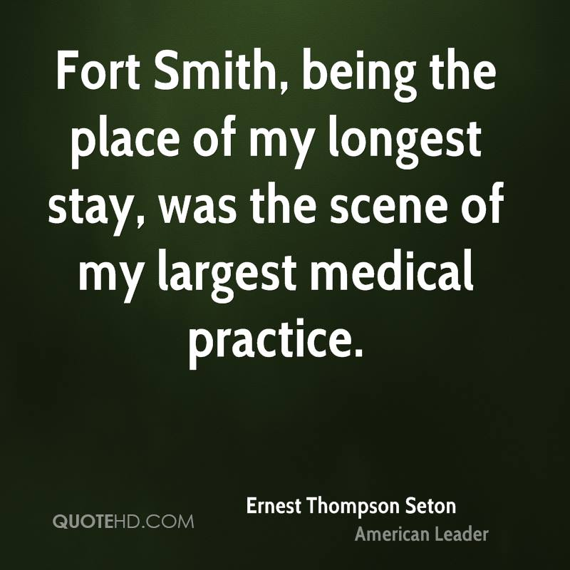 Fort Smith, being the place of my longest stay, was the scene of my largest medical practice.