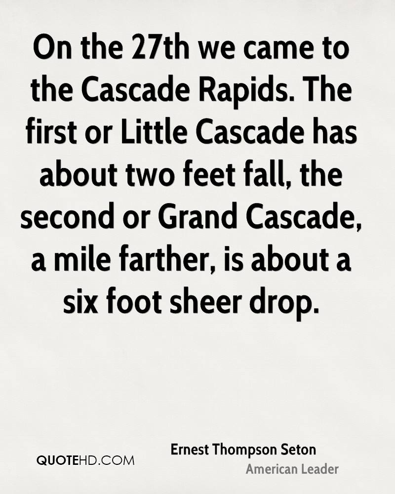 On the 27th we came to the Cascade Rapids. The first or Little Cascade has about two feet fall, the second or Grand Cascade, a mile farther, is about a six foot sheer drop.