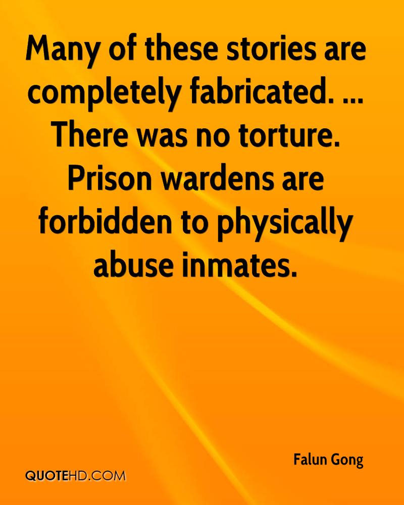 Many of these stories are completely fabricated. ... There was no torture. Prison wardens are forbidden to physically abuse inmates.