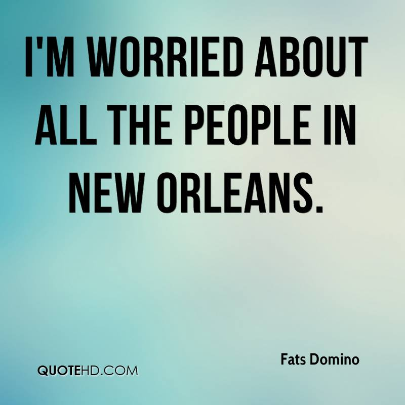 I'm worried about all the people in New Orleans.