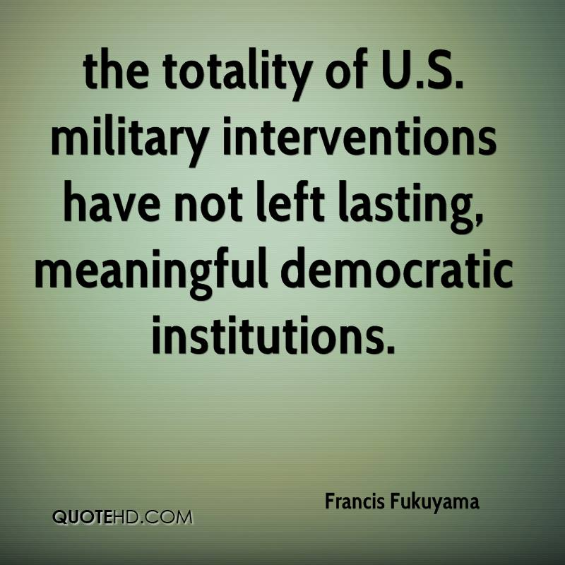 the totality of U.S. military interventions have not left lasting, meaningful democratic institutions.