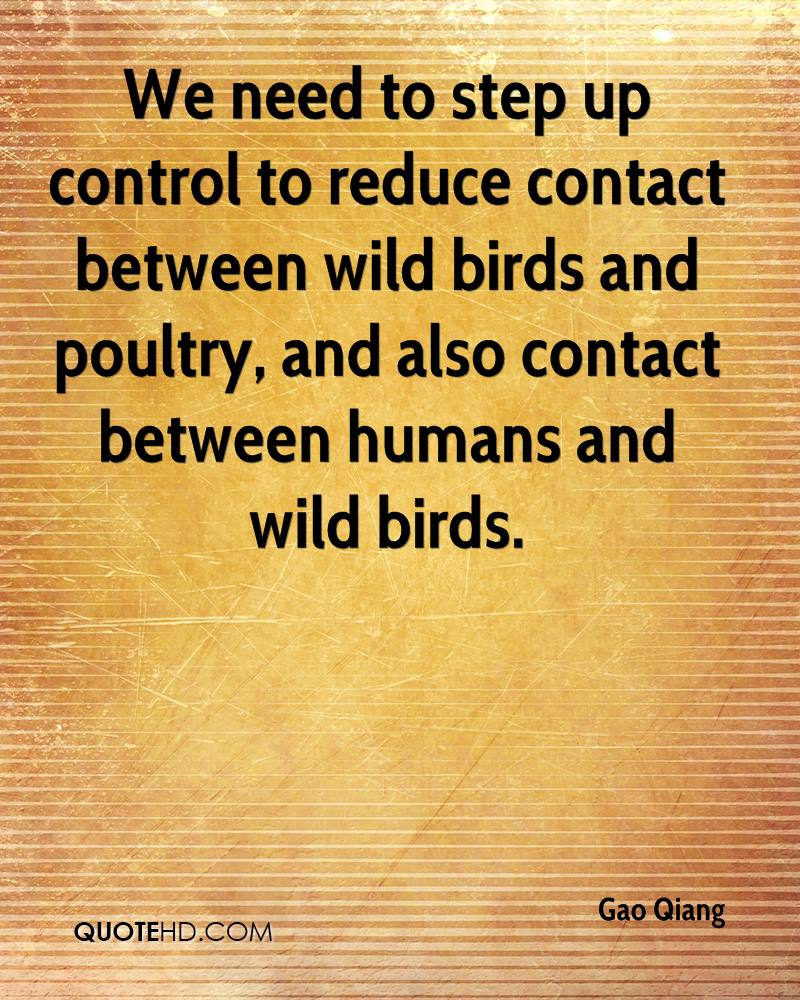 We need to step up control to reduce contact between wild birds and poultry, and also contact between humans and wild birds.