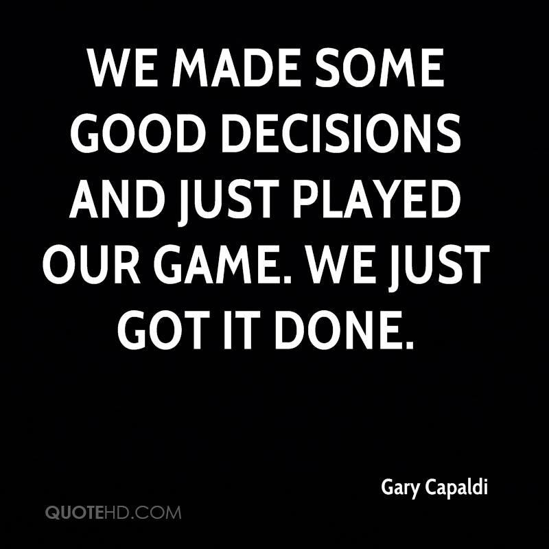 We made some good decisions and just played our game. We just got it done.