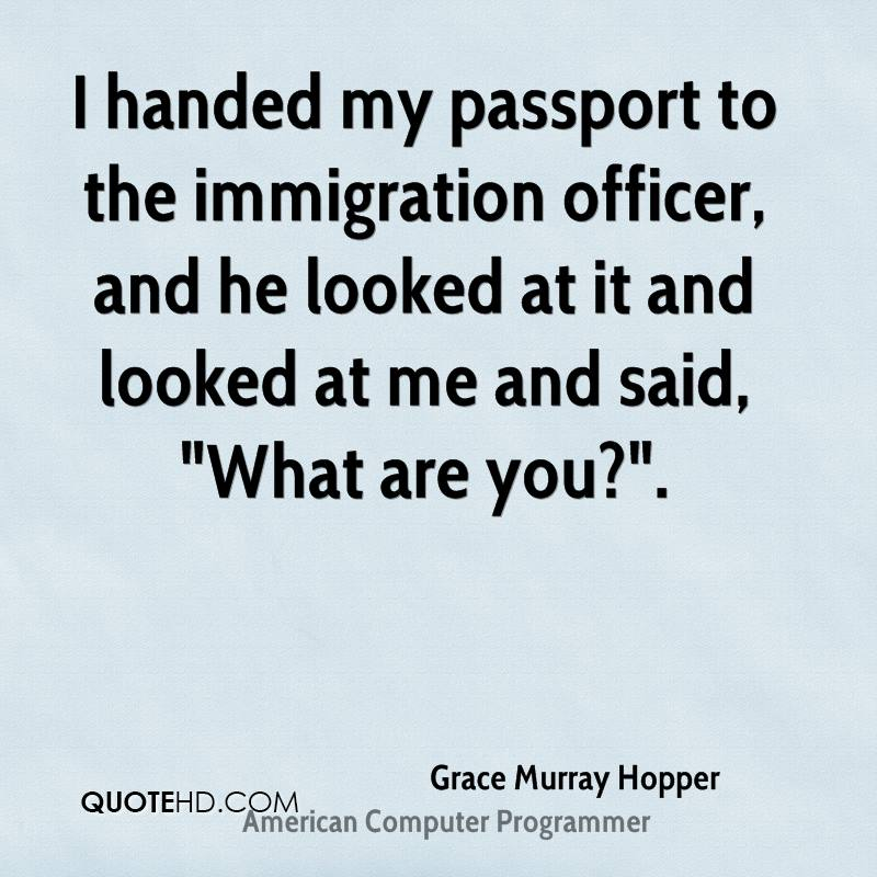 """I handed my passport to the immigration officer, and he looked at it and looked at me and said, """"What are you?""""."""