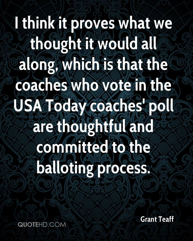 I think it proves what we thought it would all along, which is that the coaches who vote in the USA Today coaches' poll are thoughtful and committed to the balloting process.