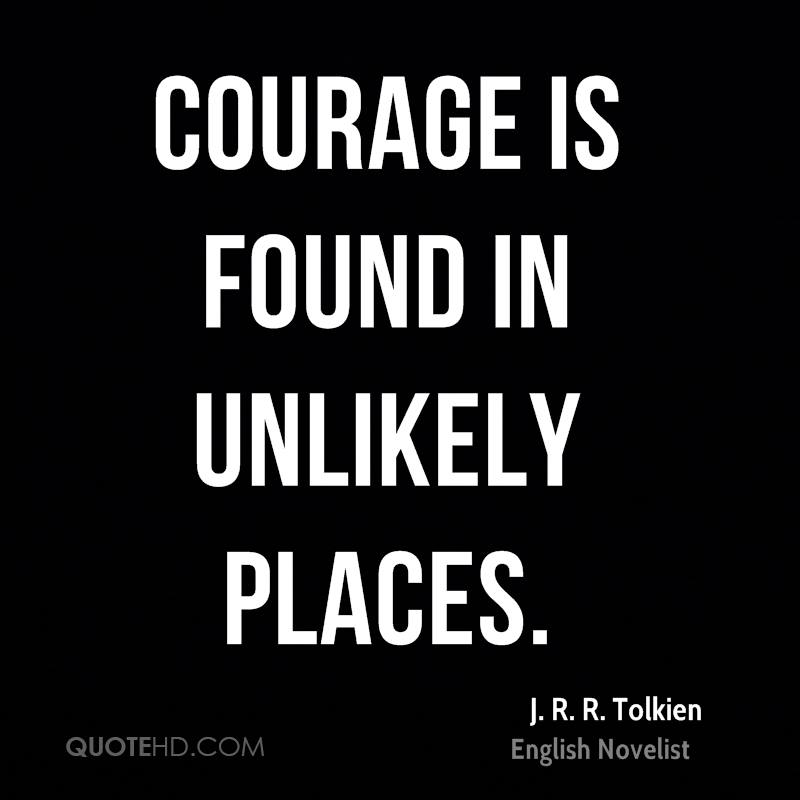 Courage is found in unlikely places.