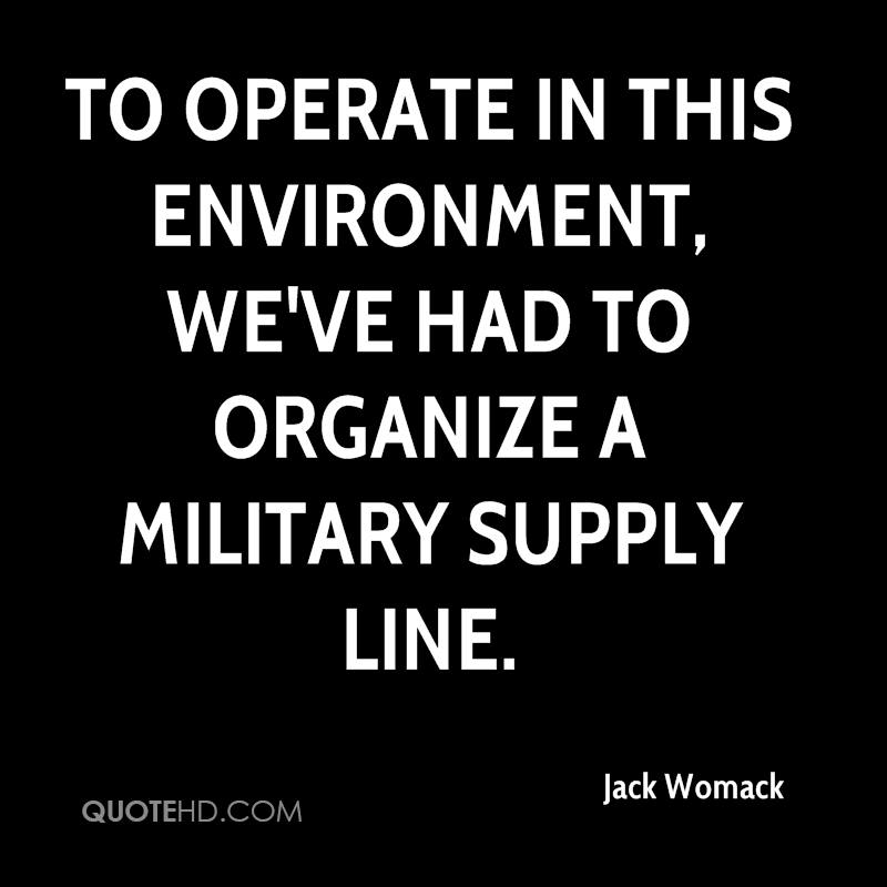 To operate in this environment, we've had to organize a military supply line.