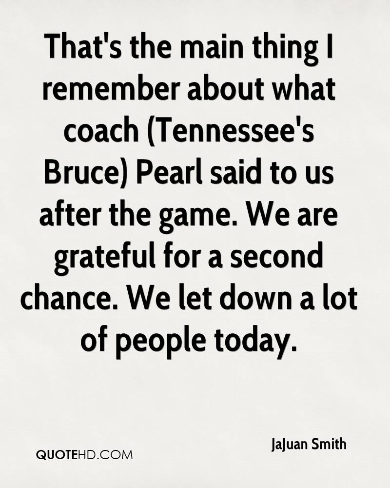 That's the main thing I remember about what coach (Tennessee's Bruce) Pearl said to us after the game. We are grateful for a second chance. We let down a lot of people today.