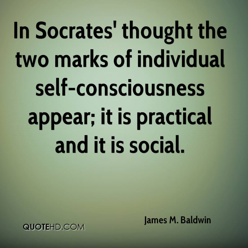 In Socrates' thought the two marks of individual self-consciousness appear; it is practical and it is social.