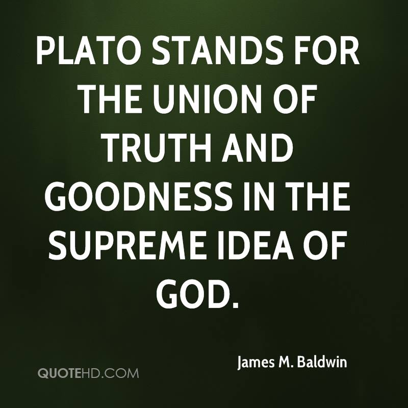 Plato stands for the union of truth and goodness in the supreme idea of God.