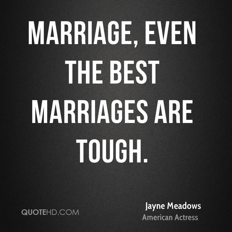 Marriage, even the best marriages are tough.