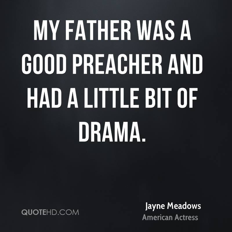 My father was a good preacher and had a little bit of drama.