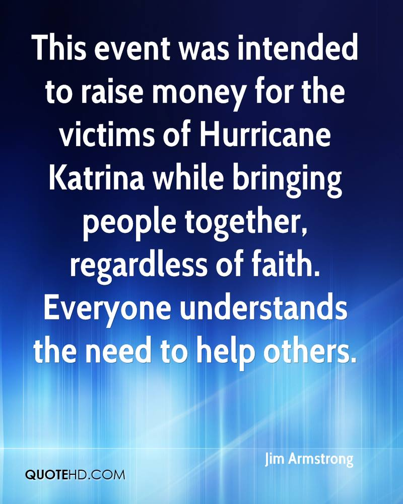 This event was intended to raise money for the victims of Hurricane Katrina while bringing people together, regardless of faith. Everyone understands the need to help others.