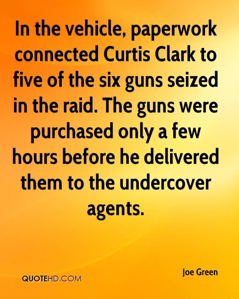 In the vehicle, paperwork connected Curtis Clark to five of the six guns seized in the raid. The guns were purchased only a few hours before he delivered them to the undercover agents.