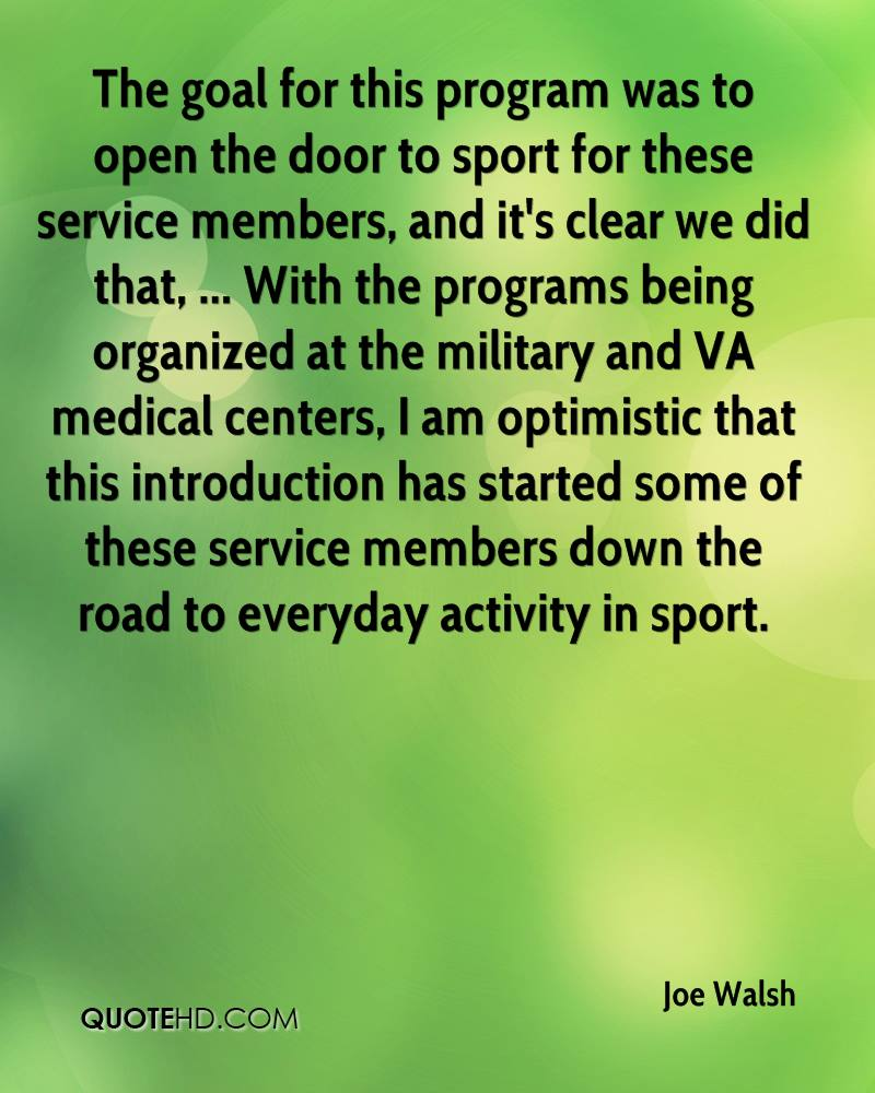The goal for this program was to open the door to sport for these service members, and it's clear we did that, ... With the programs being organized at the military and VA medical centers, I am optimistic that this introduction has started some of these service members down the road to everyday activity in sport.