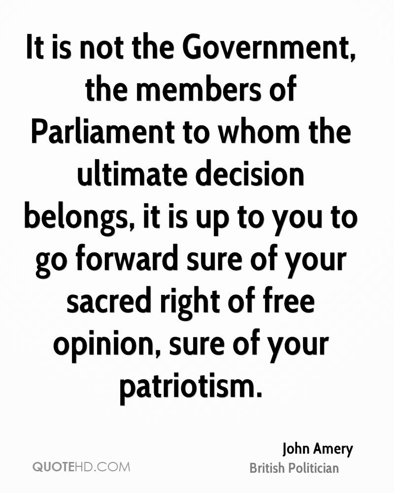 It is not the Government, the members of Parliament to whom the ultimate decision belongs, it is up to you to go forward sure of your sacred right of free opinion, sure of your patriotism.