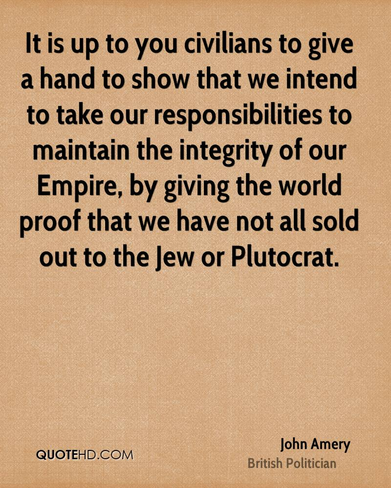 It is up to you civilians to give a hand to show that we intend to take our responsibilities to maintain the integrity of our Empire, by giving the world proof that we have not all sold out to the Jew or Plutocrat.