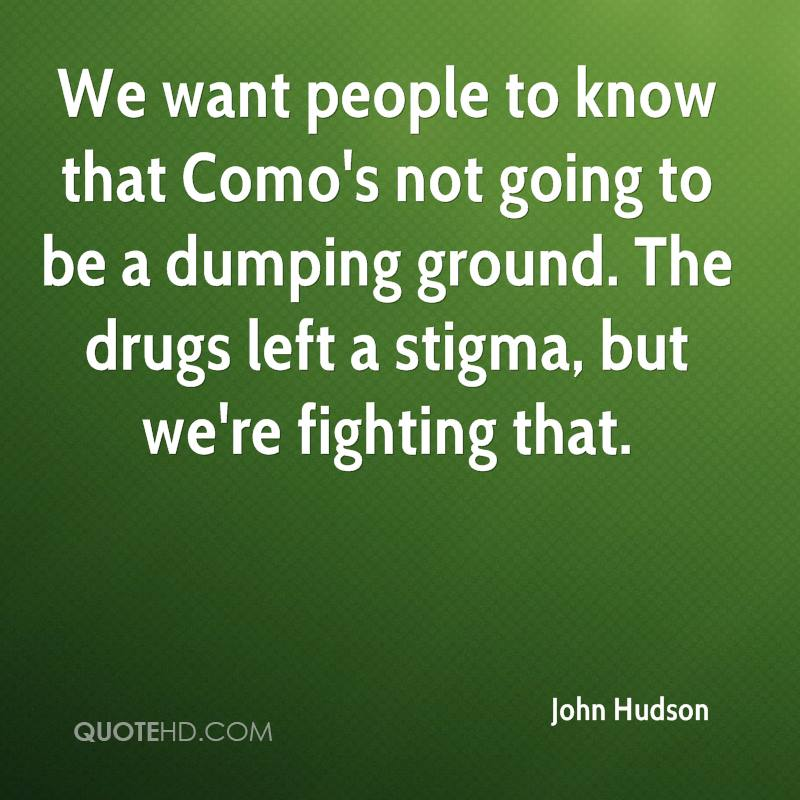We want people to know that Como's not going to be a dumping ground. The drugs left a stigma, but we're fighting that.