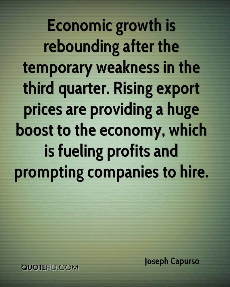 Economic growth is rebounding after the temporary weakness in the third quarter. Rising export prices are providing a huge boost to the economy, which is fueling profits and prompting companies to hire.