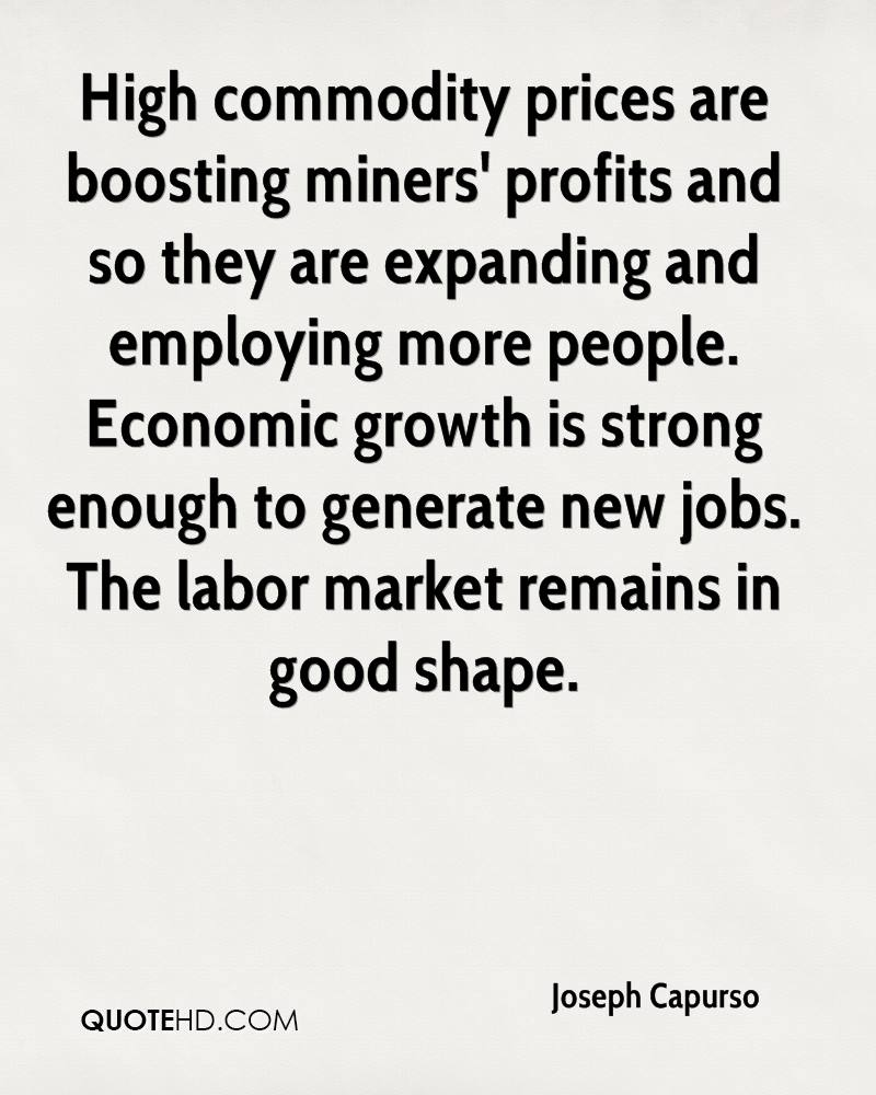 High commodity prices are boosting miners' profits and so they are expanding and employing more people. Economic growth is strong enough to generate new jobs. The labor market remains in good shape.