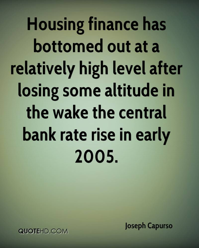 Housing finance has bottomed out at a relatively high level after losing some altitude in the wake the central bank rate rise in early 2005.