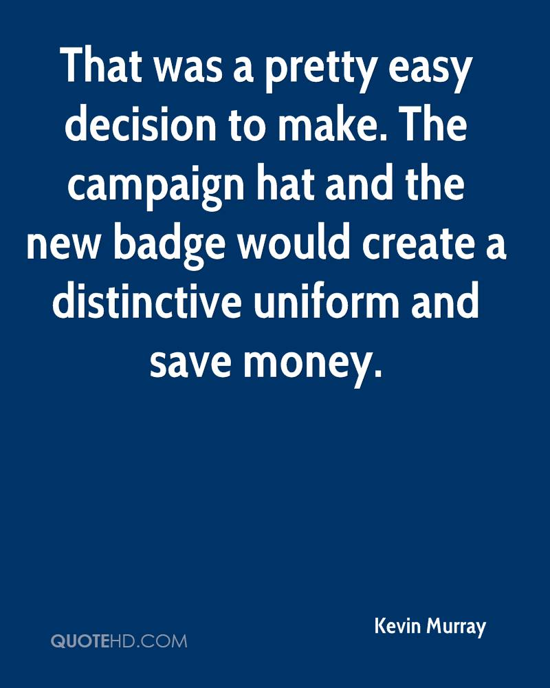 That was a pretty easy decision to make. The campaign hat and the new badge would create a distinctive uniform and save money.