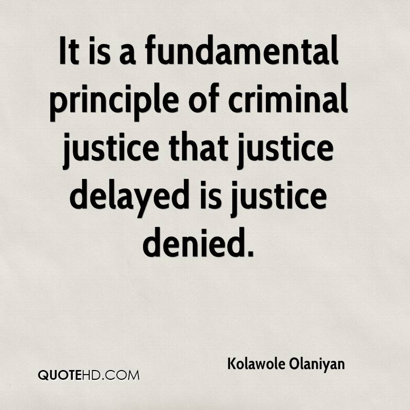 It is a fundamental principle of criminal justice that justice delayed is justice denied.