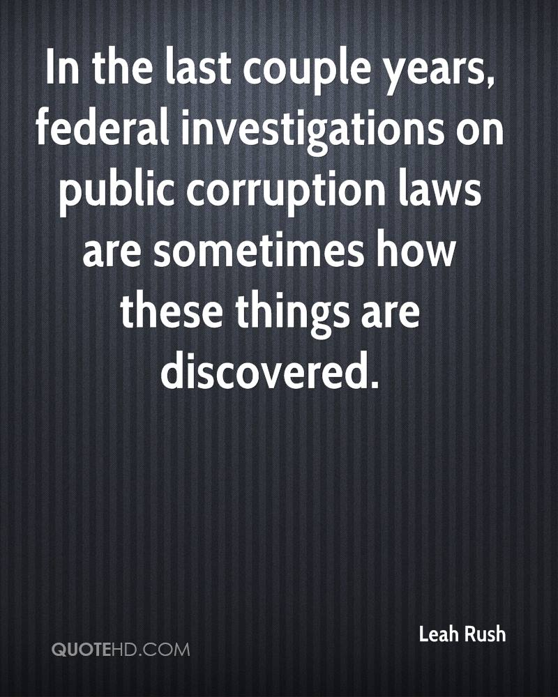 In the last couple years, federal investigations on public corruption laws are sometimes how these things are discovered.