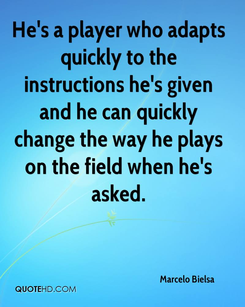 He's a player who adapts quickly to the instructions he's given and he can quickly change the way he plays on the field when he's asked.