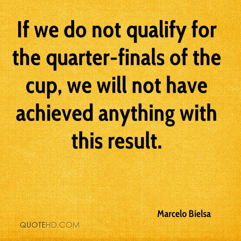 If we do not qualify for the quarter-finals of the cup, we will not have achieved anything with this result.