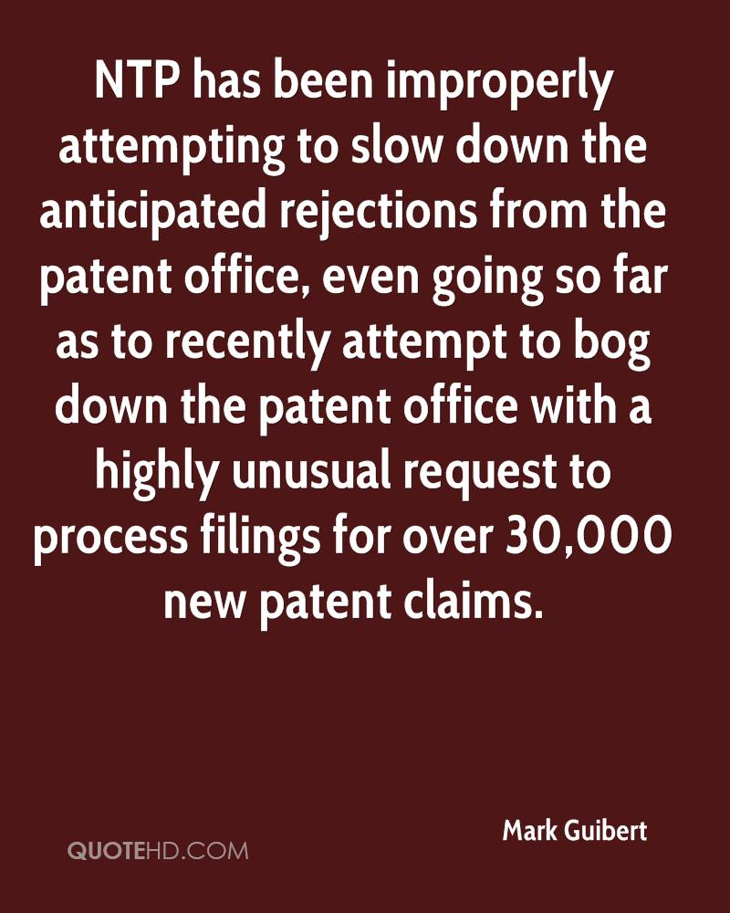 NTP has been improperly attempting to slow down the anticipated rejections from the patent office, even going so far as to recently attempt to bog down the patent office with a highly unusual request to process filings for over 30,000 new patent claims.