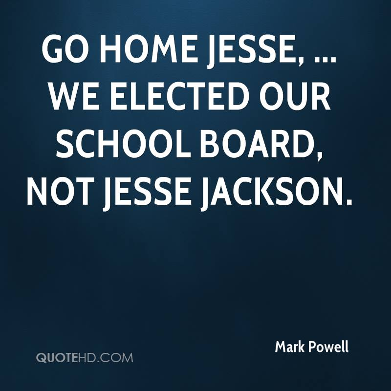 Go home Jesse, ... We elected our school board, not Jesse Jackson.