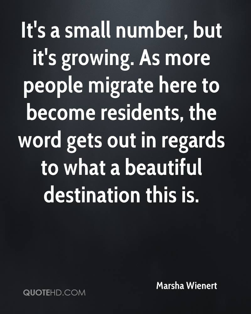 It's a small number, but it's growing. As more people migrate here to become residents, the word gets out in regards to what a beautiful destination this is.