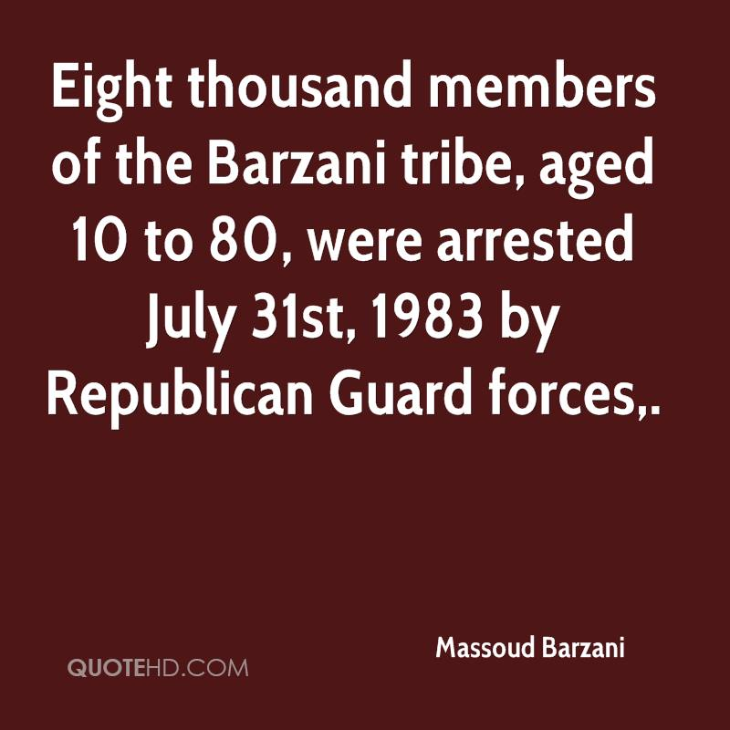 Eight thousand members of the Barzani tribe, aged 10 to 80, were arrested July 31st, 1983 by Republican Guard forces.