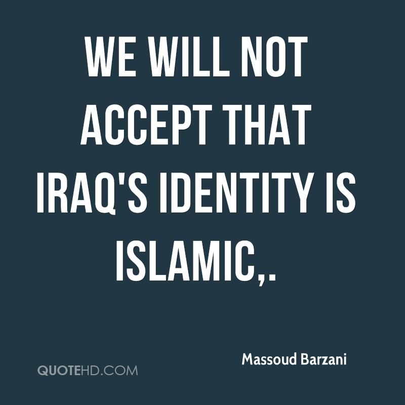 We will not accept that Iraq's identity is Islamic.