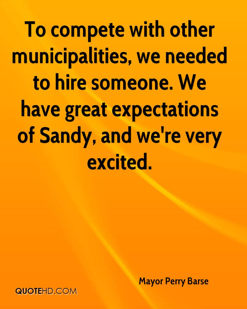 To compete with other municipalities, we needed to hire someone. We have great expectations of Sandy, and we're very excited.